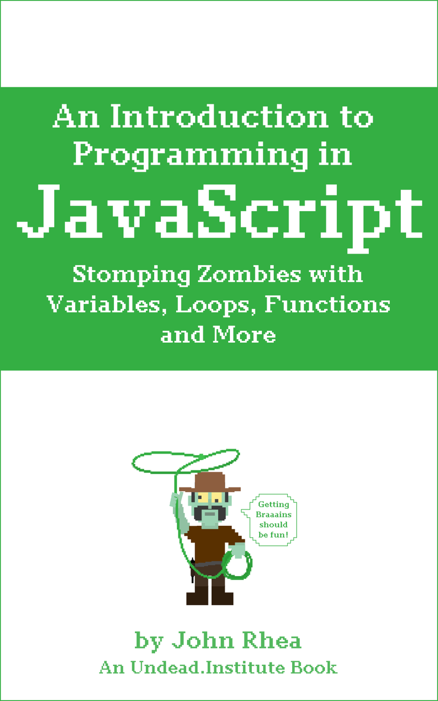 An Introduction to Programming in JavaScript: Stomping Zombies with Variables, Loops, Functions and More Book Cover